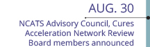 Aug 30: NCATS Advisory Council, Cures Acceleration Network Review Board members announced