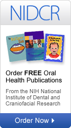 NIDCR: Order FREE Oral Health Publications from the NIH National Institute of Dental and Craniofacial Research.