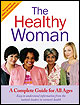 The Healthy Woman: A Complete Guide for All Ages.