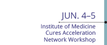 Jun 4-5: Institute of Medicine Cures Acceleration Workshop