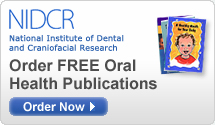 NIDCR: National Institute of Dental and Craniofacial Research: Order FREE Oral Health Publications.