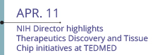 Apr 11: NIH Director highlights Therapeutics Discovery and Tissue Chip initiatives at TEDMED