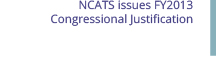 Feb 13: NCATS issues FY2013 Congressional Justification