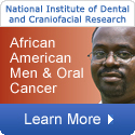 National Institute of Dental and Craniofacial Research: African American Men and Oral Cancer