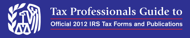 Tax Professionals Guide to Official 2012 IRS Tax Forms and Publications