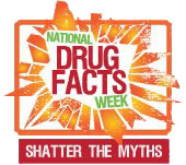 National Drug Facts Week, Shatter the Myths