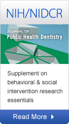 NIH/NIDCR: Journal of Public Health Dentistry: Supplement on behavioral & social intervention research essentials
