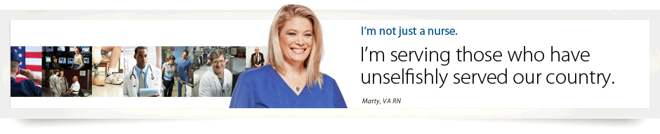 I'm not just a nurse. I'm serving those who have unselfishly served our country. Marty, VA RN.