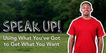 Speak Up: Using What You've Got to Get What You Want multimedia presentation