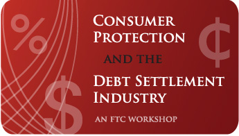 FTC: Consumer Protection and the Debt Settlement Industry
