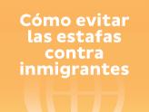 Cómo evitar las estafas contra inmigrantes