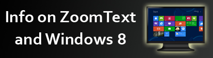 Info on ZoomText and Windows 8