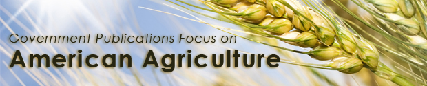 Government Publications Focus on American Agriculture.