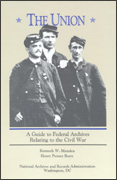 The Union:  A Guide to Federal Archives Relating to the Civil War