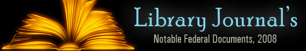 Library Journal's Notable Federal Documents, 2008
