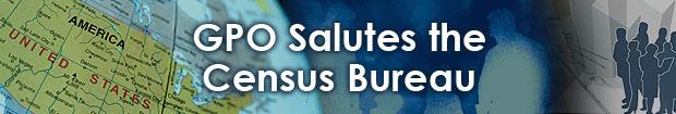 GPO Salutes the Census Bureau