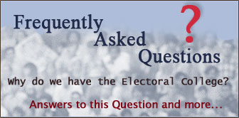Frequently Asked Questions, Why do we have the Electoral College? Answers to this Question and more...