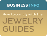 Business Info: How to comply with the Jewelry Guides