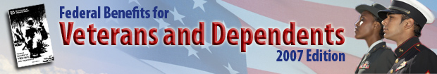 Federal Benefits for Veterans and Dependents, 2007 Edition