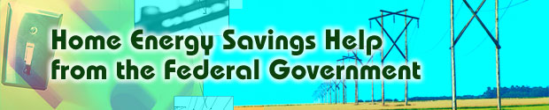 Home Energy Savings Help from the Federal Government
