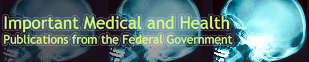 Important Medical and Health Publications from the Federal Government