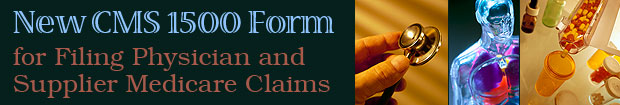 New CMS 1500 Form for Filing Physician and Supplier Medicare Claims
