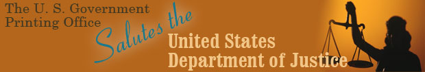 The U.S. Government Printing Office Salutes the United States Department of Justice