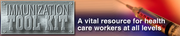The Immunization Tool Kit: A vital resource for health care workers at all levels.