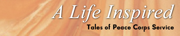 A Life Inspired: Tales of Peace Corp Service