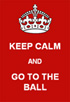 Keep Calm and Go to the Ball