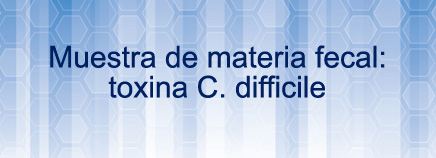 Muestra de materia fecal: toxina C. difficile