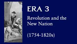 Era 3: Revolution and the New Nation, (1754-1820s)