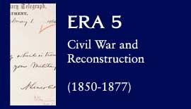Era 5: Civil War and Reconstruction (1850-1877)