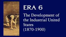Era 6: The Development of the Industrial United States (1870-1900)