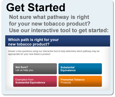 Not sure what pathway is right for your new tobacco product? Use our interactive tool to get started.