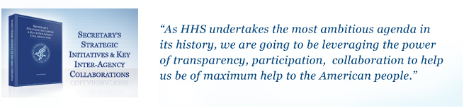 As HHS undertakes the most ambitious agenda in its history, we are going to be leveraging the power of transparency, participation, collaboration to healp us be of maximum help to the American people.