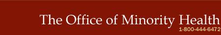 The Office of Minority Health 1-800-444-6472