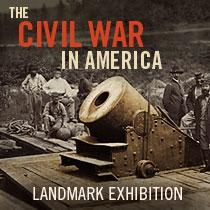 The Civil War in America Landmark Exhibition
