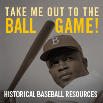 Take Me Out to the Ballgame! Historical Baseball Resources