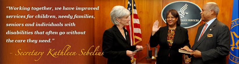 Working together, we have improved services for children, needy families, seniors and individuals with disabilities that often go without the care they need. - Secretary Kathleen Sebelius