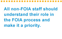 All non-FOIA staff should understand their role in the FOIA process and make it a priority