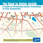 The Road to Better Health: A Guide to Promoting Cancer Prevention in Your Community