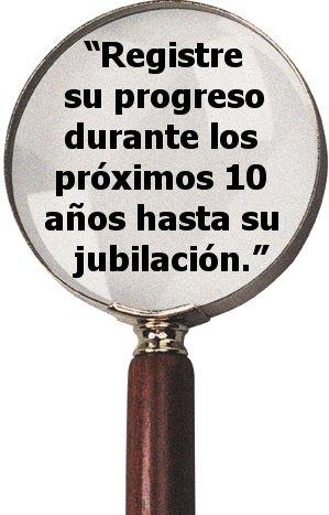 """""""Registre su progreso durante los próximos 10 años hasta su jubilación"""""""