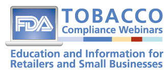 Tobacco Compliance Webinar Logo: Education and Information for Retailers and Small Business