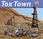 Tox Town Oil and Gas Fields, Hydraulic Fracturing, and Illegal Dumps and Tire Piles