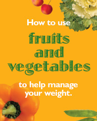 How to use fruits and vegetables to help manage your weight