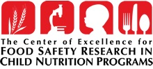 The Center of Excellence for Food Safety Research in Child Nutrition Programs