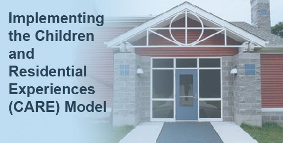 Implementing the Children and Residential Experiences (CARE) Model