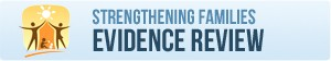 Strengthening Families Evidence Review button